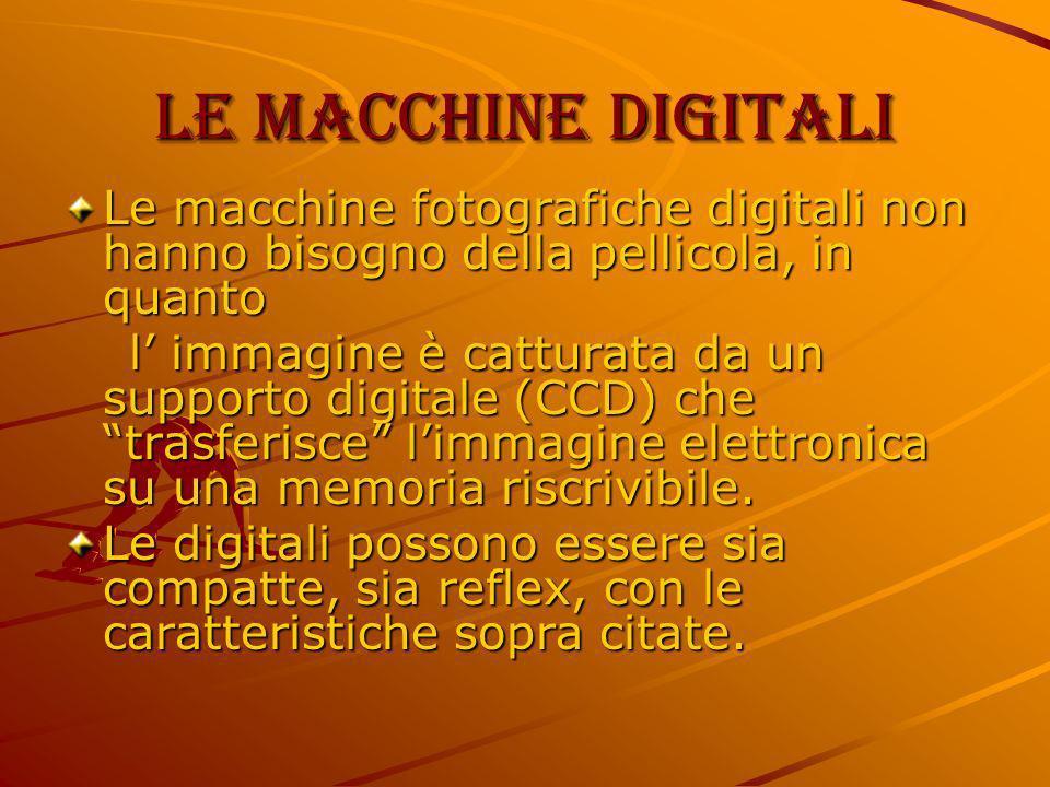 Le macchine digitali Le macchine fotografiche digitali non hanno bisogno della pellicola, in quanto l immagine è catturata da un supporto digitale (CC