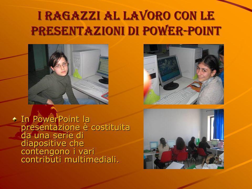 I ragazzi al lavoro con le presentazioni di power-point In PowerPoint la presentazione è costituita da una serie di diapositive che contengono i vari