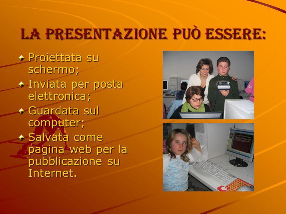 La presentazione può essere: Proiettata su schermo; Inviata per posta elettronica; Guardata sul computer; Salvata come pagina web per la pubblicazione