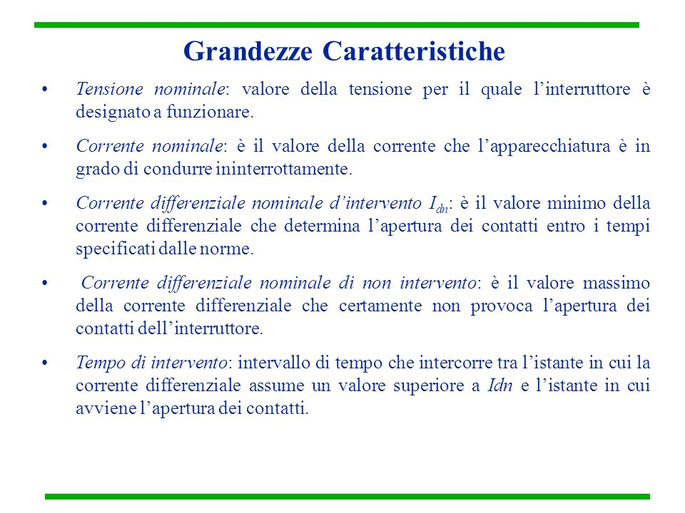 Grandezze Caratteristiche Tensione nominale: valore della tensione per il quale linterruttore è designato a funzionare. Corrente nominale: è il valore