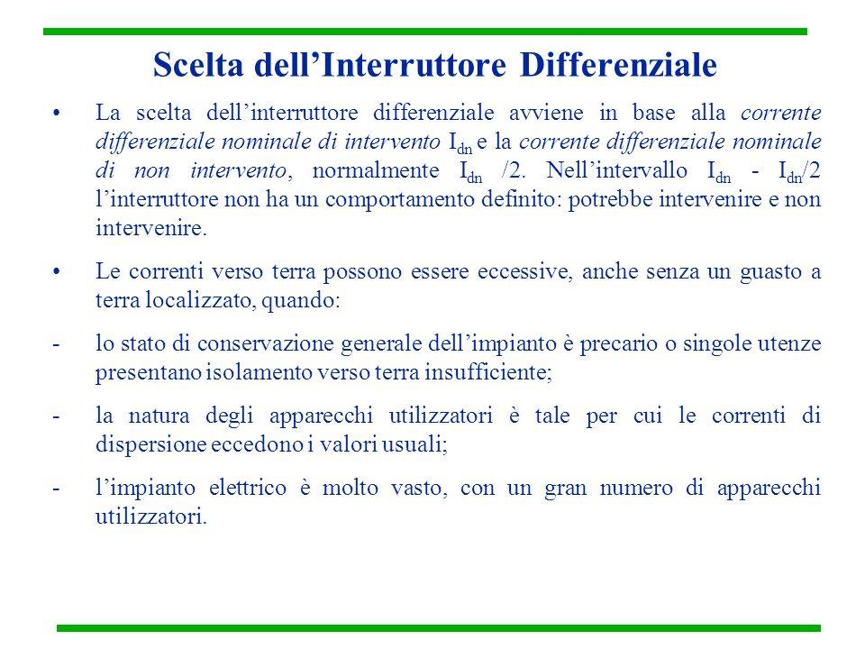 Scelta dellInterruttore Differenziale La scelta dellinterruttore differenziale avviene in base alla corrente differenziale nominale di intervento I dn