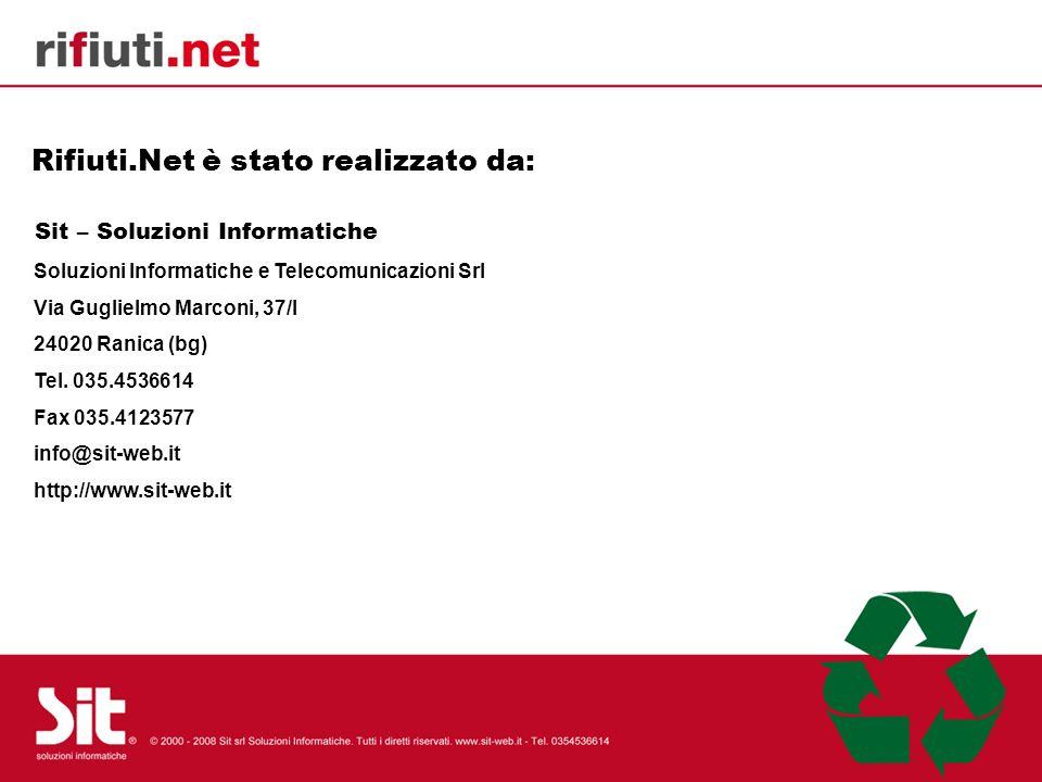 Rifiuti.Net è stato realizzato da: Sit – Soluzioni Informatiche Soluzioni Informatiche e Telecomunicazioni Srl Via Guglielmo Marconi, 37/I 24020 Ranic