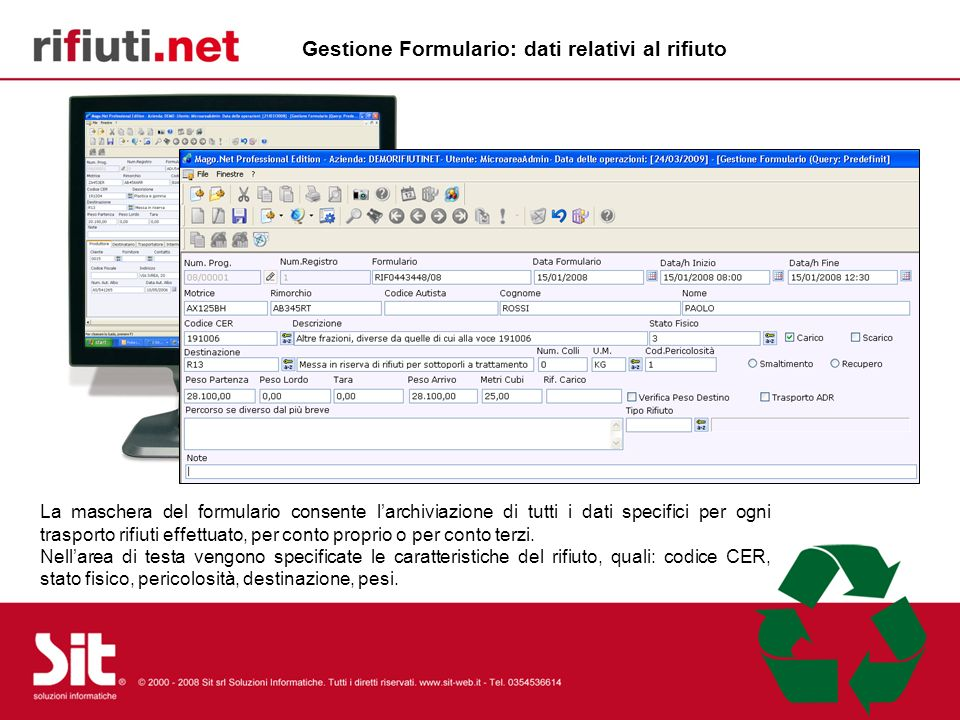 La maschera del formulario consente larchiviazione di tutti i dati specifici per ogni trasporto rifiuti effettuato, per conto proprio o per conto terzi.