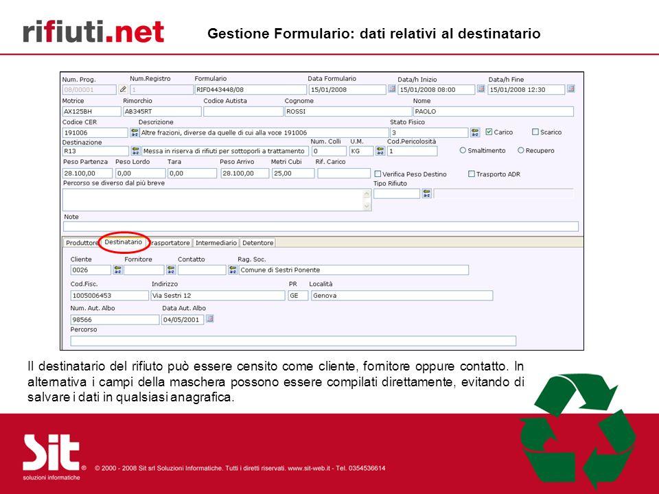 Gestione Formulario: dati relativi al destinatario Il destinatario del rifiuto può essere censito come cliente, fornitore oppure contatto.