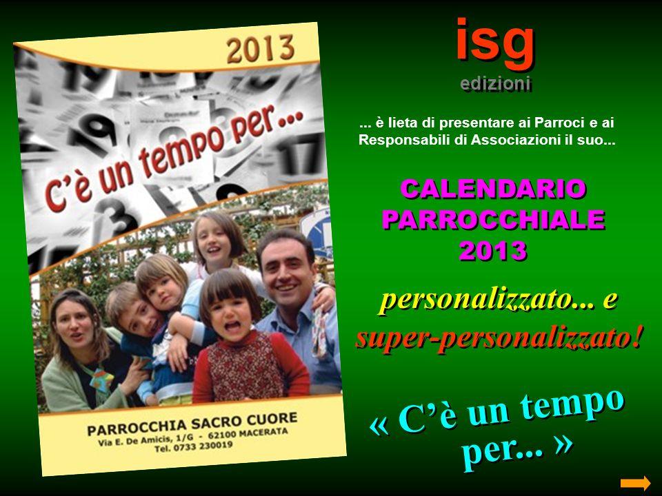isg edizioni isg edizioni... è lieta di presentare ai Parroci e ai Responsabili di Associazioni il suo... CALENDARIO PARROCCHIALE 2013 CALENDARIO PARR