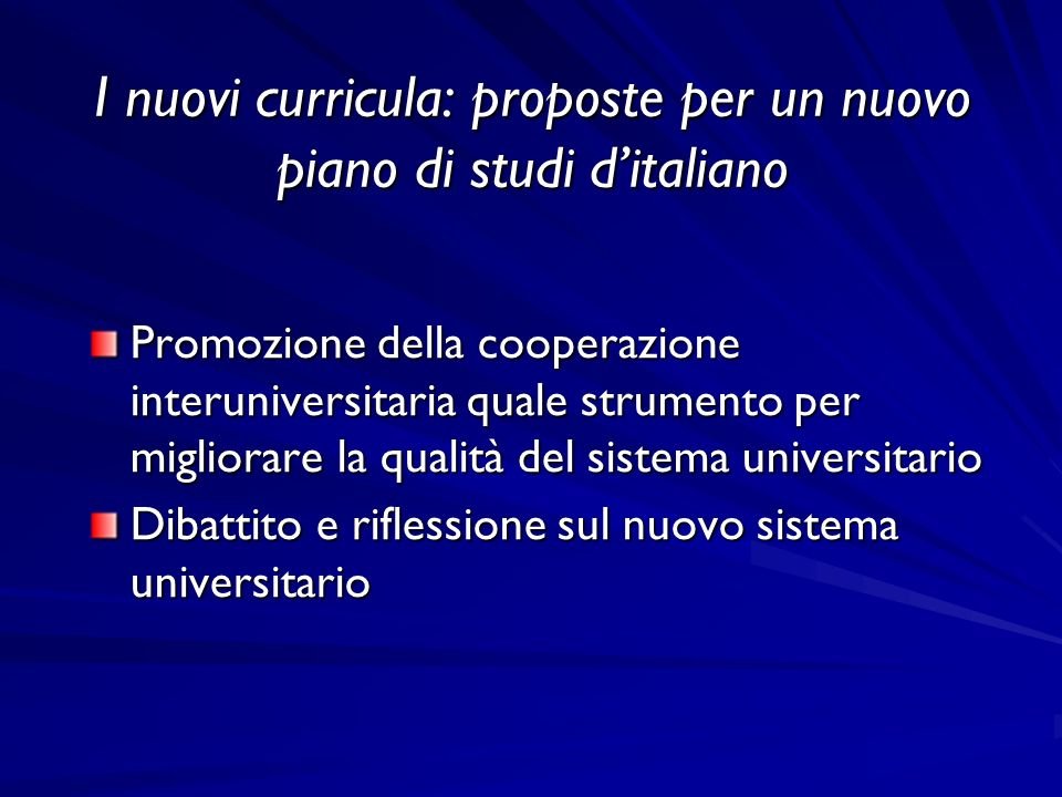 I nuovi curricula: proposte per un nuovo piano di studi ditaliano Promozione della cooperazione interuniversitaria quale strumento per migliorare la qualità del sistema universitario Dibattito e riflessione sul nuovo sistema universitario