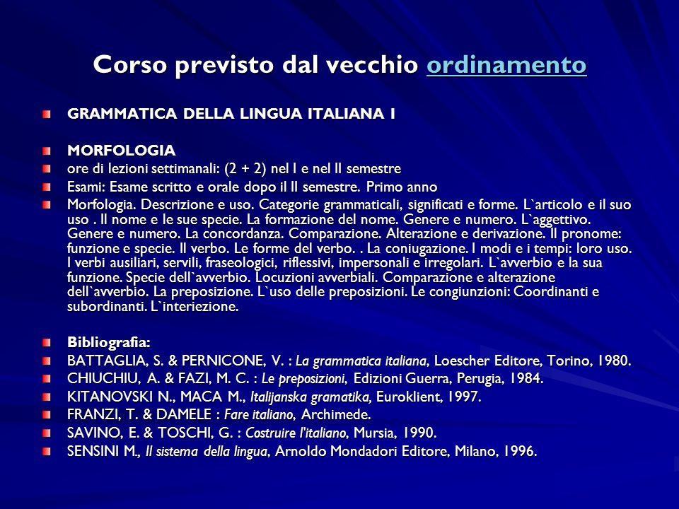 Corso previsto dal vecchio ordinamento ordinamento GRAMMATICA DELLA LINGUA ITALIANA I MORFOLOGIA ore di lezioni settimanali: (2 + 2) nel I e nel II se