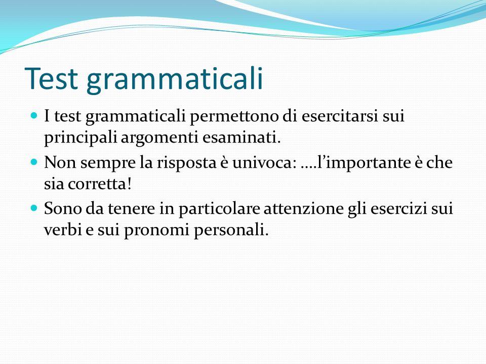 Test grammaticali I test grammaticali permettono di esercitarsi sui principali argomenti esaminati. Non sempre la risposta è univoca: ….limportante è