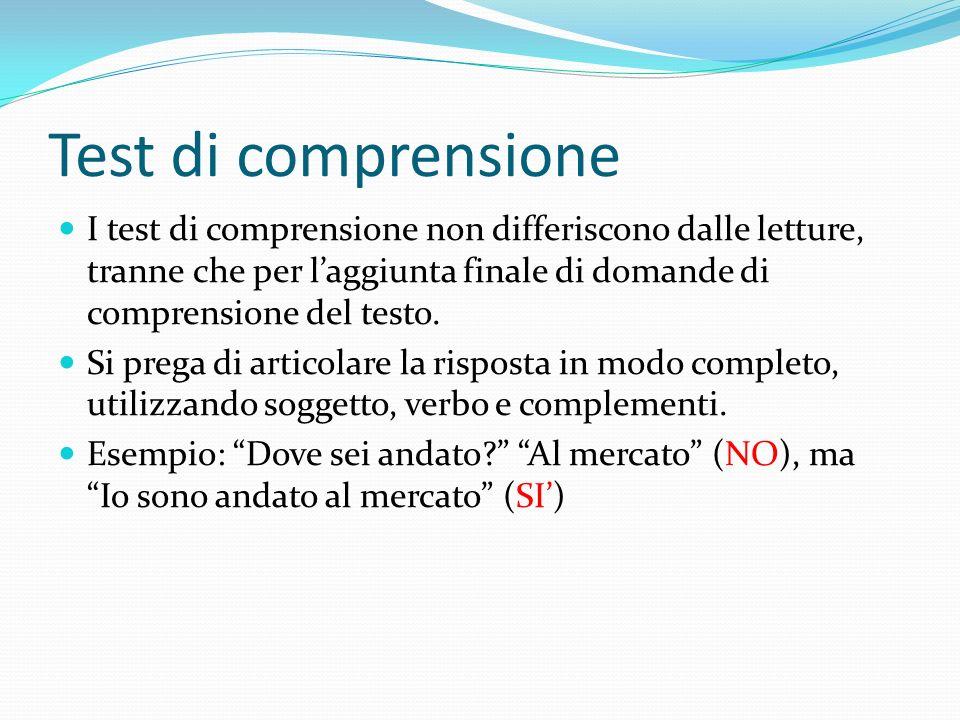 Test di comprensione I test di comprensione non differiscono dalle letture, tranne che per laggiunta finale di domande di comprensione del testo.