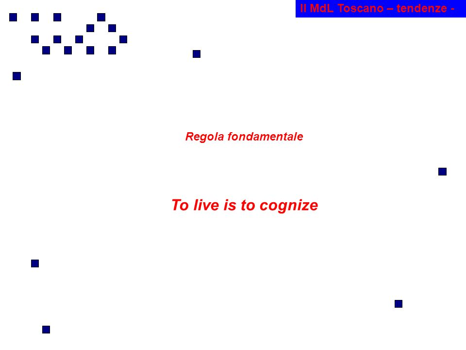 Il MdL Toscano – tendenze - Regola fondamentale To live is to cognize