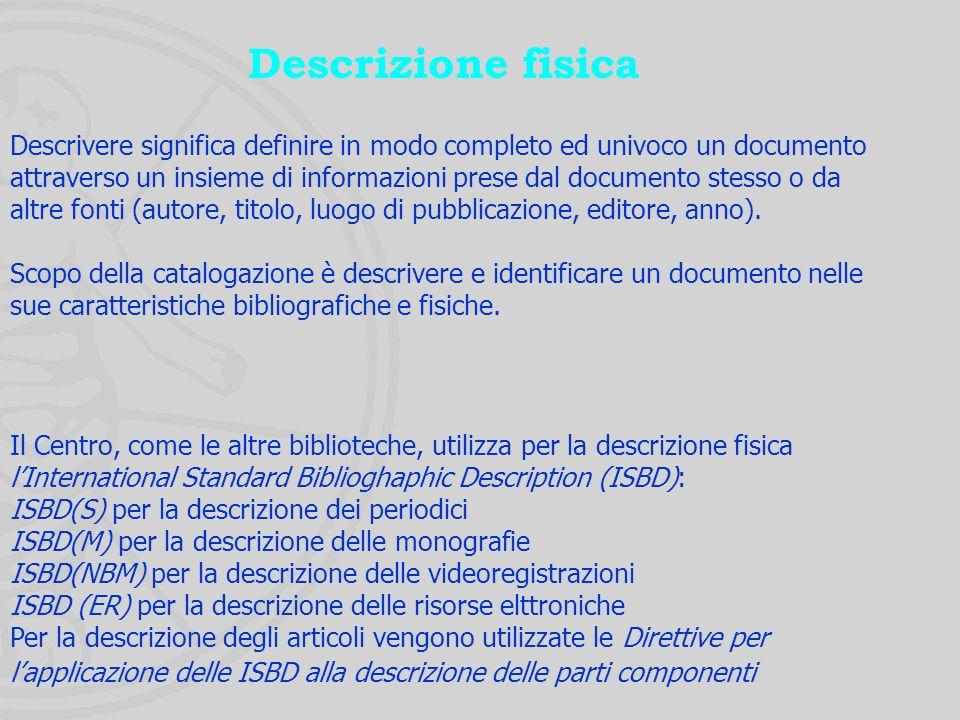 Funzione di Trattamento Per il trattamento dei documenti il Centro ha fatto riferimento agli standard e alle norme approvate a livello nazionale ed internazionale per la catalogazione delle diverse tipologie di documentazione (RICA, AACR, ISBD).