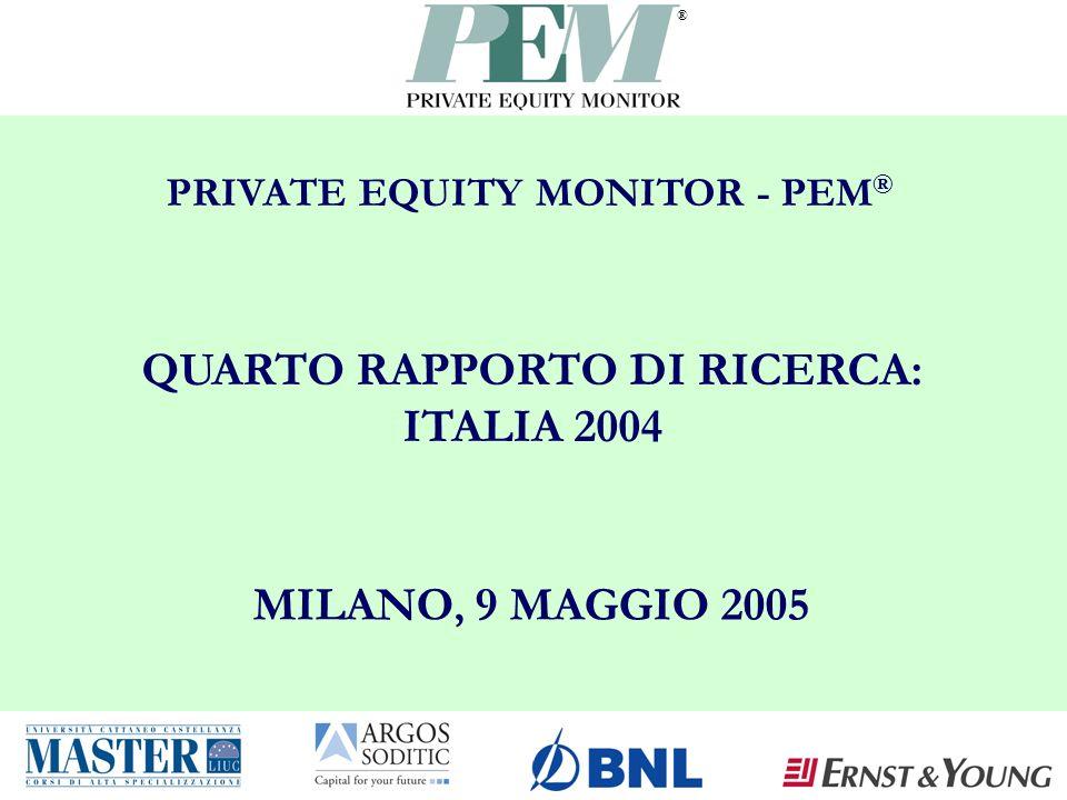® PRIVATE EQUITY MONITOR - PEM ® QUARTO RAPPORTO DI RICERCA: ITALIA 2004 MILANO, 9 MAGGIO 2005
