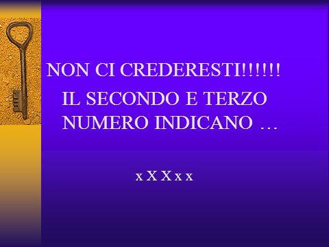 NON CI CREDERESTI!!!!!! IL SECONDO E TERZO NUMERO INDICANO … x X X x x