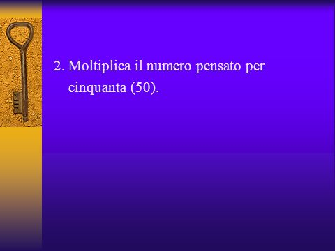 2. Moltiplica il numero pensato per cinquanta (50).