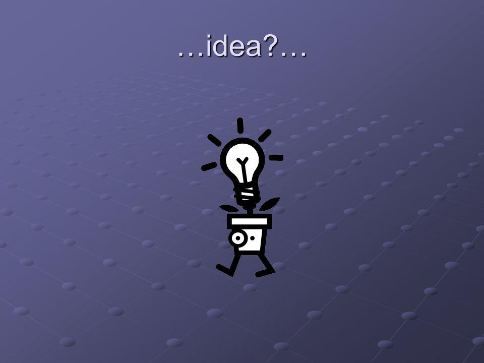 …idea?…