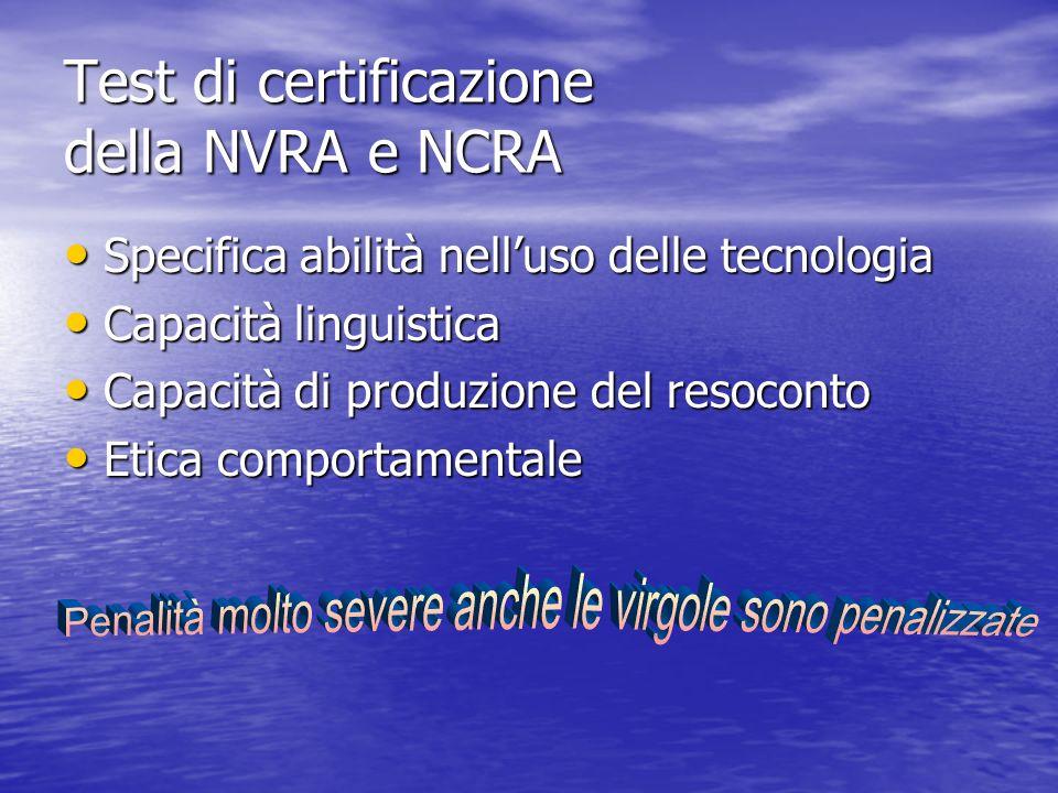 Test di certificazione della NVRA e NCRA Specifica abilità nelluso delle tecnologia Specifica abilità nelluso delle tecnologia Capacità linguistica Capacità linguistica Capacità di produzione del resoconto Capacità di produzione del resoconto Etica comportamentale Etica comportamentale