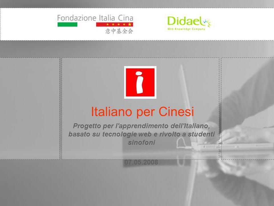 Progetto per l apprendimento dell Italiano, basato su tecnologie web e rivolto a studenti sinofoni 07.05.2008 Italiano per Cinesi