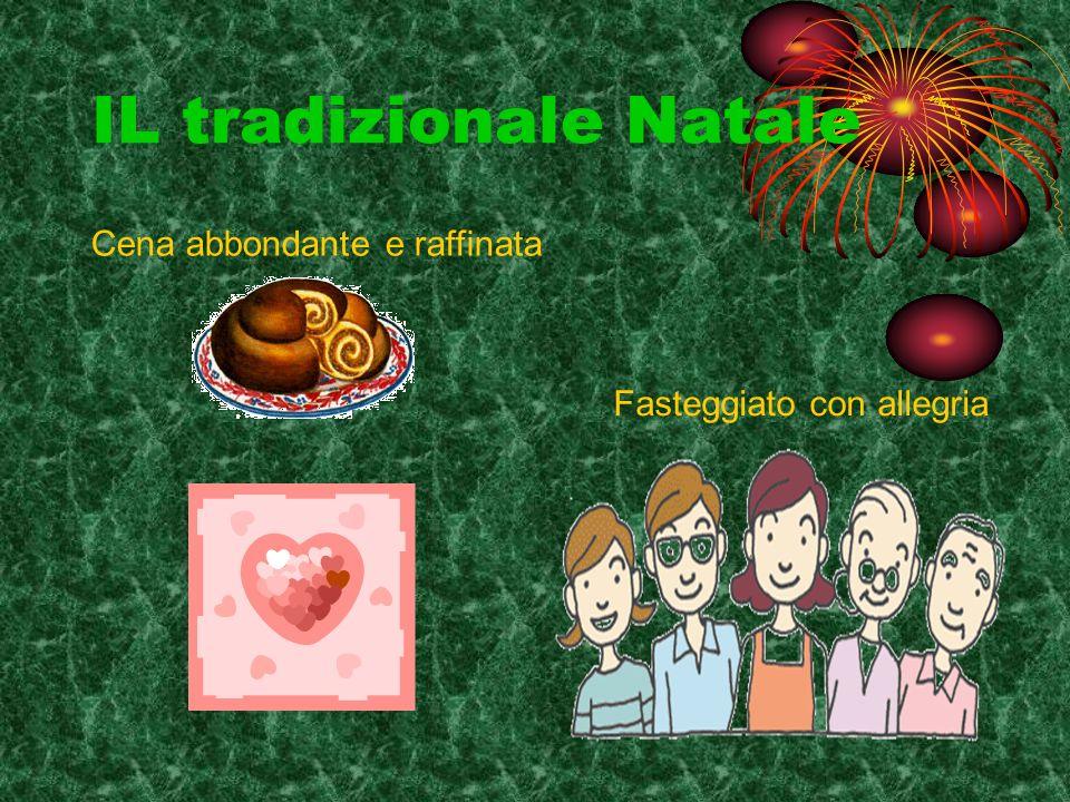 IL tradizionale Natale Fasteggiato con allegria Cena abbondante e raffinata