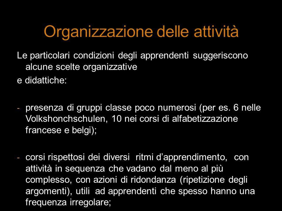 Le particolari condizioni degli apprendenti suggeriscono alcune scelte organizzative e didattiche: - presenza di gruppi classe poco numerosi (per es.