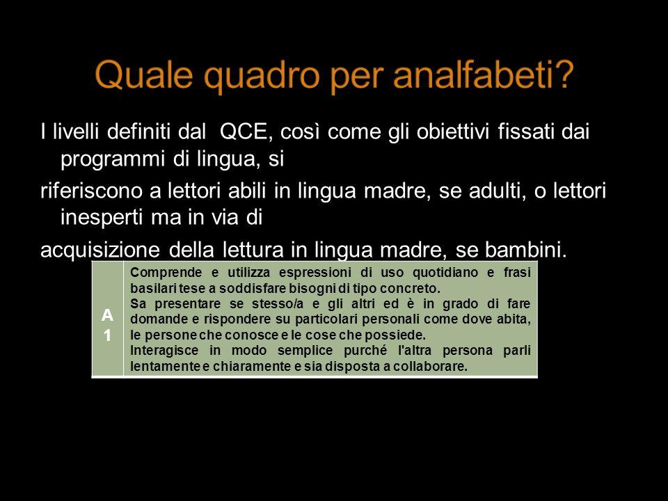 I livelli definiti dal QCE, così come gli obiettivi fissati dai programmi di lingua, si riferiscono a lettori abili in lingua madre, se adulti, o lett