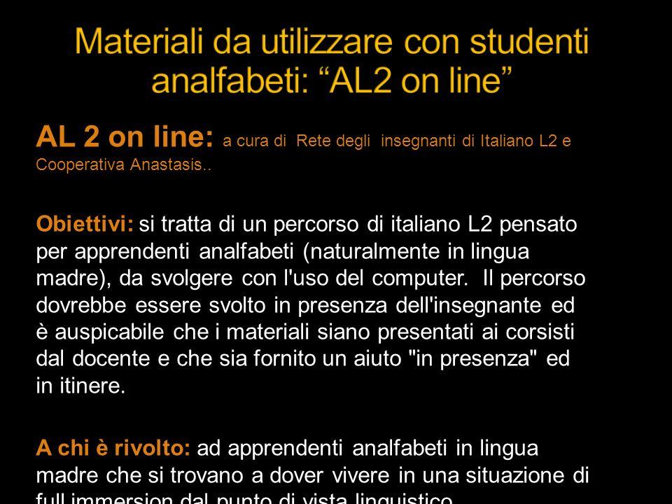 AL 2 on line: a cura di Rete degli insegnanti di Italiano L2 e Cooperativa Anastasis.. Obiettivi: si tratta di un percorso di italiano L2 pensato per