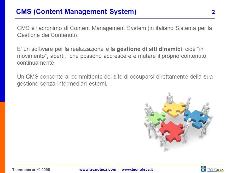 2 www.tecnoteca.com - www.tecnoteca.it CMS (Content Management System) CMS è lacronimo di Content Management System (in italiano Sistema per la Gestione dei Contenuti).