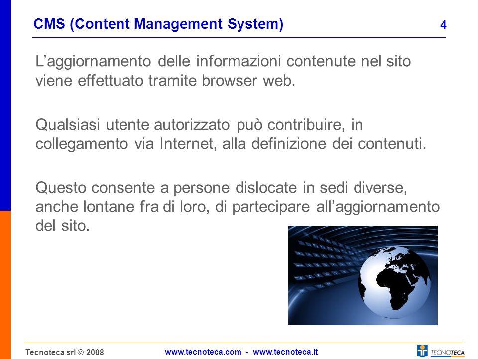 4 Tecnoteca srl © 2008 www.tecnoteca.com - www.tecnoteca.it CMS (Content Management System) Laggiornamento delle informazioni contenute nel sito viene effettuato tramite browser web.