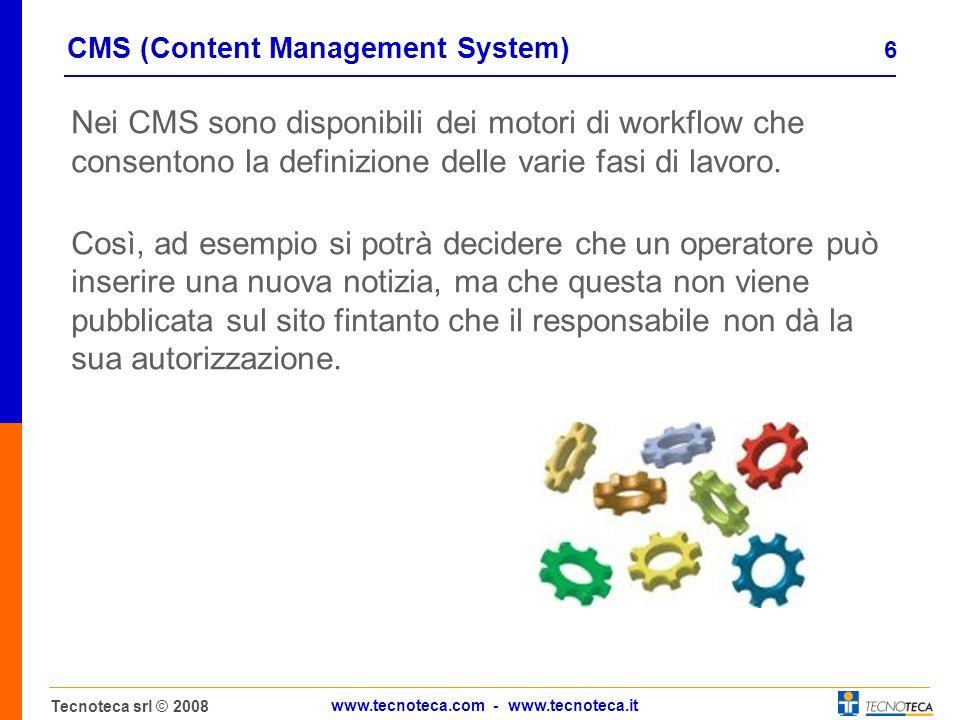6 Tecnoteca srl © 2008 www.tecnoteca.com - www.tecnoteca.it CMS (Content Management System) Nei CMS sono disponibili dei motori di workflow che consentono la definizione delle varie fasi di lavoro.