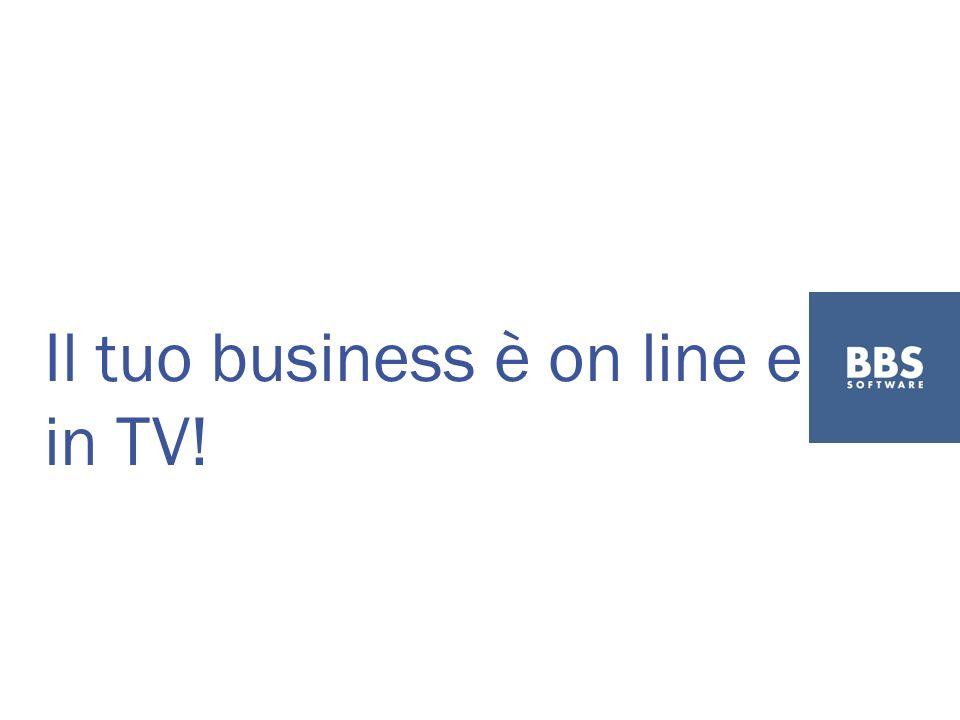 Il tuo business è on line e in TV!