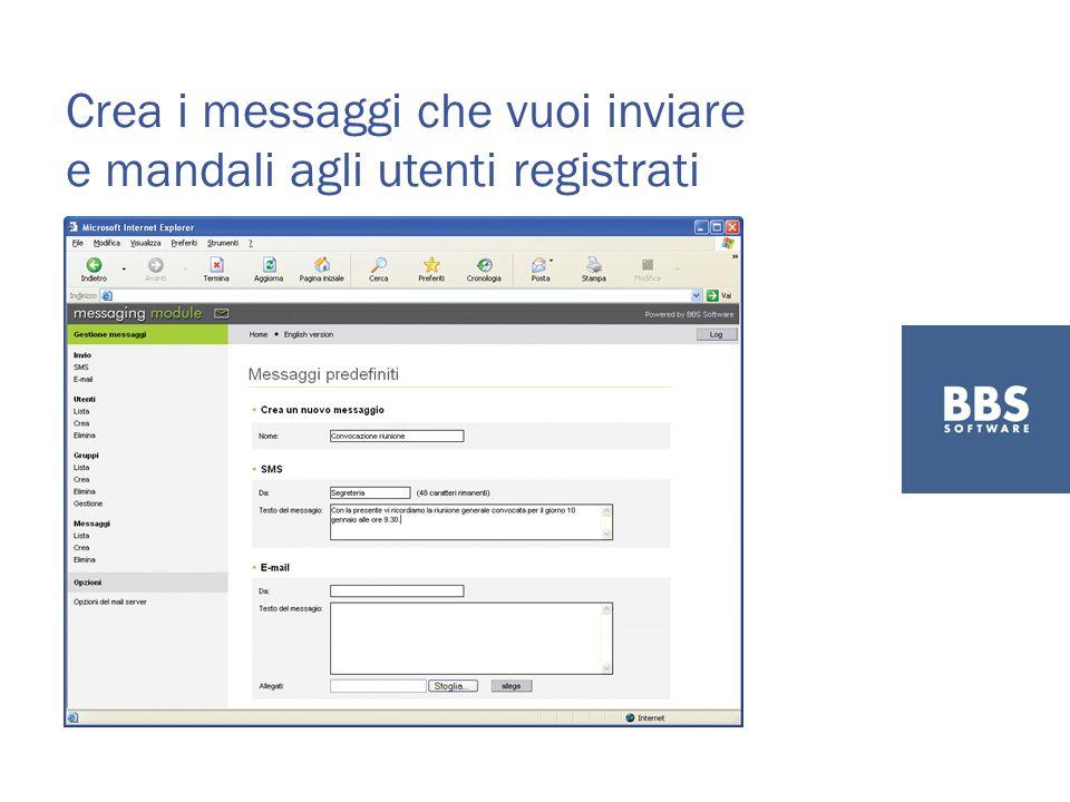Crea i messaggi che vuoi inviare e mandali agli utenti registrati