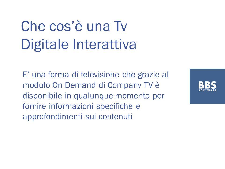 Che cosè una Tv Digitale Interattiva E una forma di televisione che grazie al modulo On Demand di Company TV è disponibile in qualunque momento per fornire informazioni specifiche e approfondimenti sui contenuti