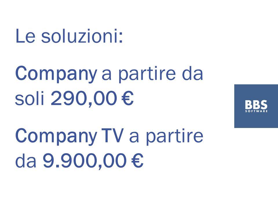 Le soluzioni: Company a partire da soli 290,00 Company TV a partire da 9.900,00