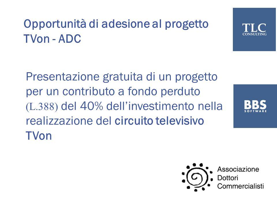 Opportunità di adesione al progetto TVon - ADC Presentazione gratuita di un progetto per un contributo a fondo perduto (L.388) del 40% dellinvestimento nella realizzazione del circuito televisivo TVon
