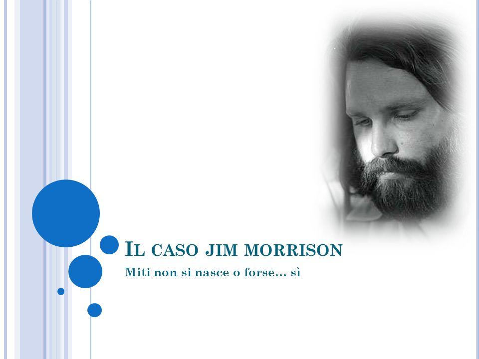 I L CASO JIM MORRISON Miti non si nasce o forse… sì