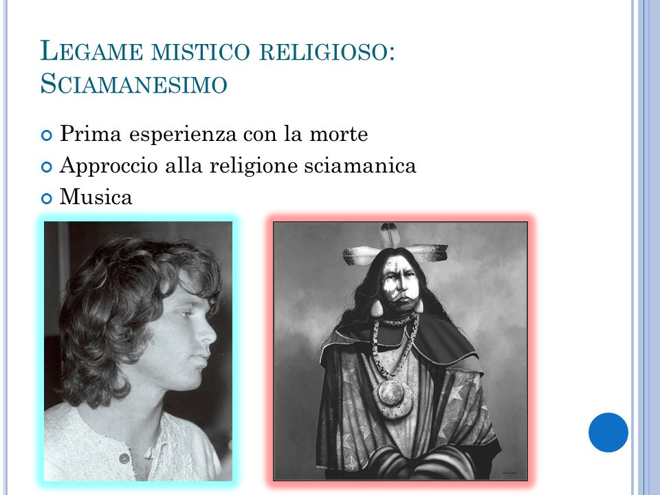 L EGAME MISTICO RELIGIOSO : S CIAMANESIMO Prima esperienza con la morte Approccio alla religione sciamanica Musica