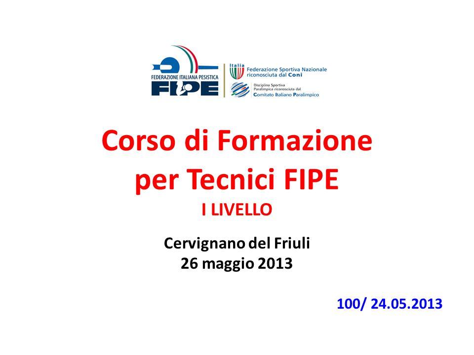 Corso di Formazione per Tecnici FIPE I LIVELLO Cervignano del Friuli 26 maggio 2013 100/ 24.05.2013