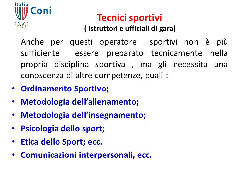 Tecnici sportivi ( Istruttori e ufficiali di gara) Anche per questi operatore sportivi non è più sufficiente essere preparato tecnicamente nella propr