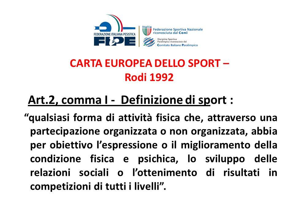 CARTA EUROPEA DELLO SPORT – Rodi 1992 Art.2, comma I - Definizione di sport : qualsiasi forma di attività fisica che, attraverso una partecipazione or