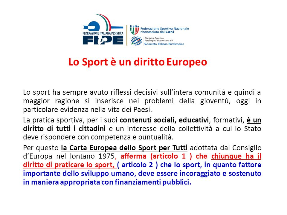 Lo Sport è un diritto Europeo Lo sport ha sempre avuto riflessi decisivi sullintera comunità e quindi a maggior ragione si inserisce nei problemi dell