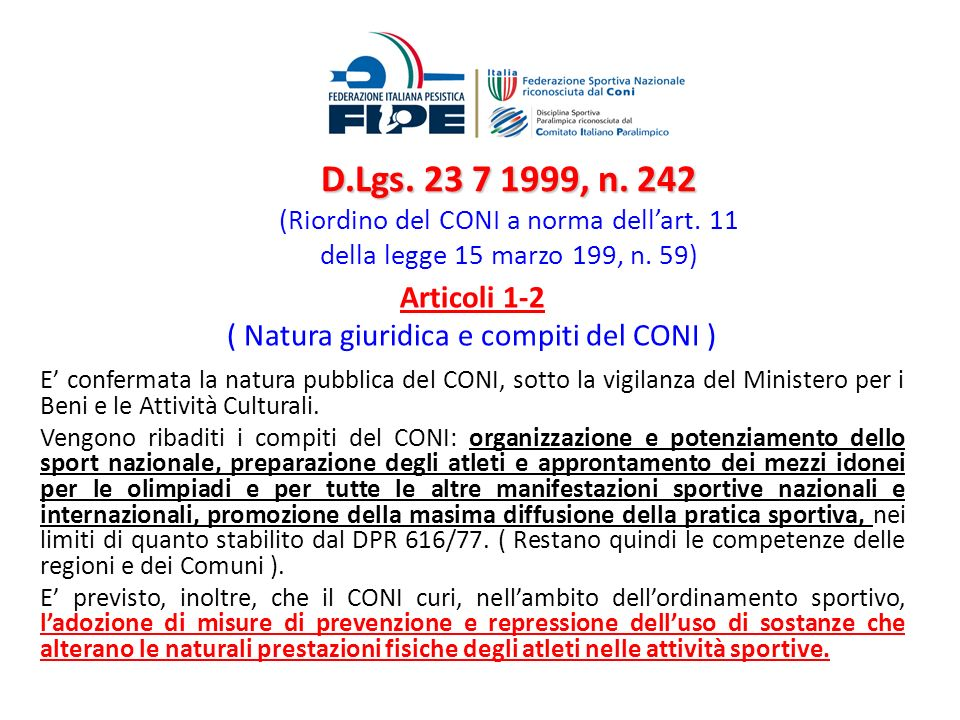 D.Lgs. 23 7 1999, n. 242 D.Lgs. 23 7 1999, n. 242 (Riordino del CONI a norma dellart. 11 della legge 15 marzo 199, n. 59) Articoli 1-2 ( Natura giurid