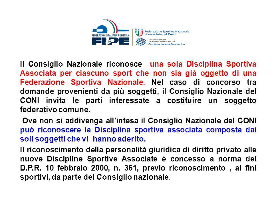 Il Consiglio Nazionale riconosce una sola Disciplina Sportiva Associata per ciascuno sport che non sia già oggetto di una Federazione Sportiva Naziona