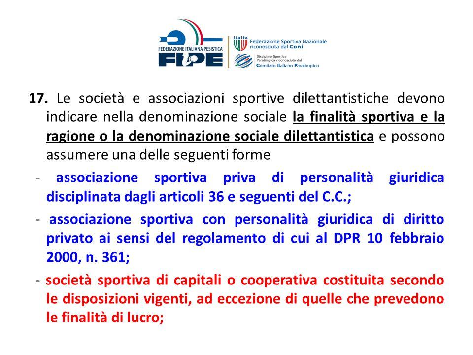 17. Le società e associazioni sportive dilettantistiche devono indicare nella denominazione sociale la finalità sportiva e la ragione o la denominazio