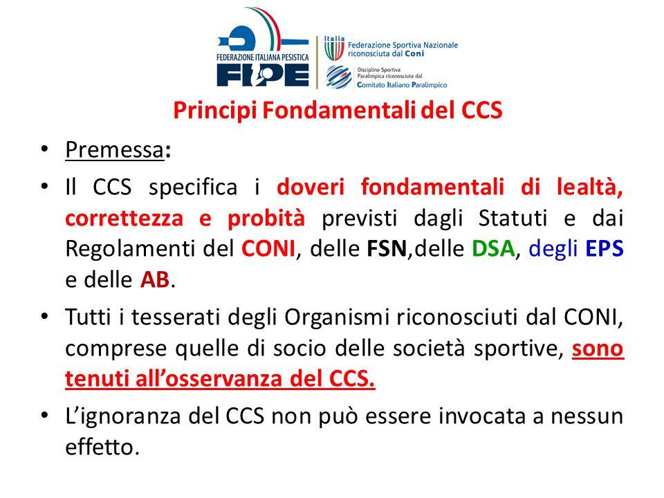 Principi Fondamentali del CCS Premessa: Il CCS specifica i doveri fondamentali di lealtà, correttezza e probità previsti dagli Statuti e dai Regolamen