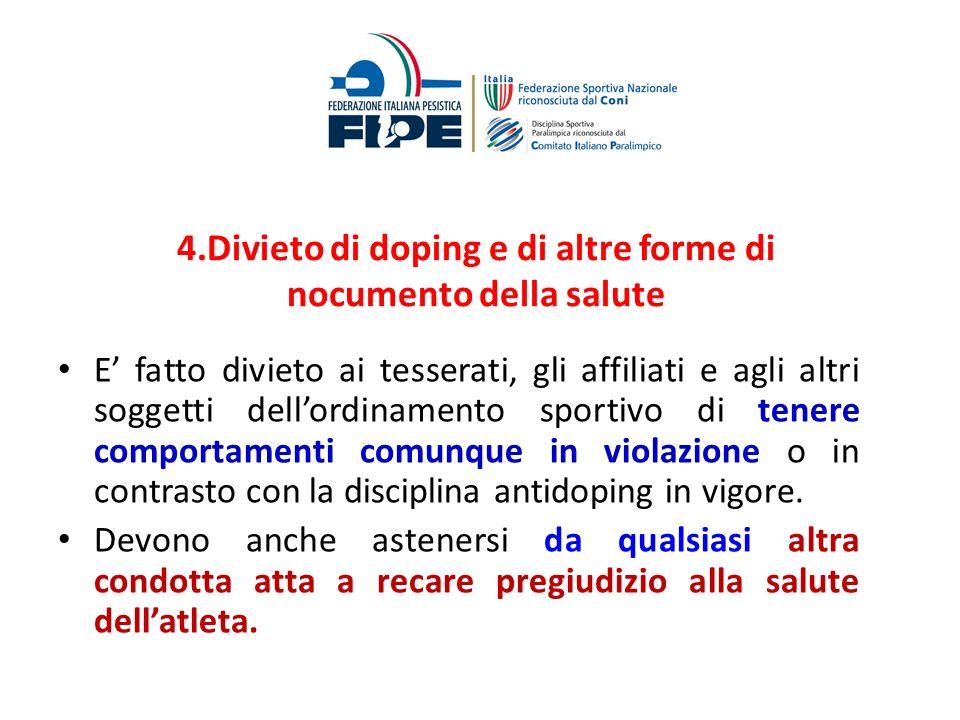4.Divieto di doping e di altre forme di nocumento della salute E fatto divieto ai tesserati, gli affiliati e agli altri soggetti dellordinamento sport