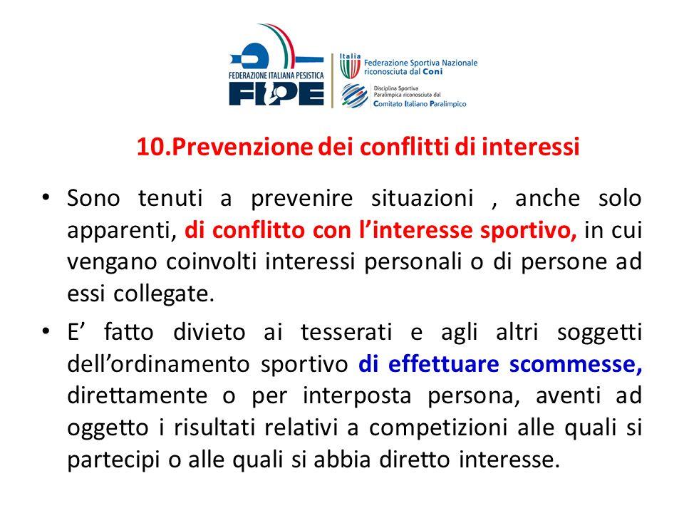 10.Prevenzione dei conflitti di interessi Sono tenuti a prevenire situazioni, anche solo apparenti, di conflitto con linteresse sportivo, in cui venga