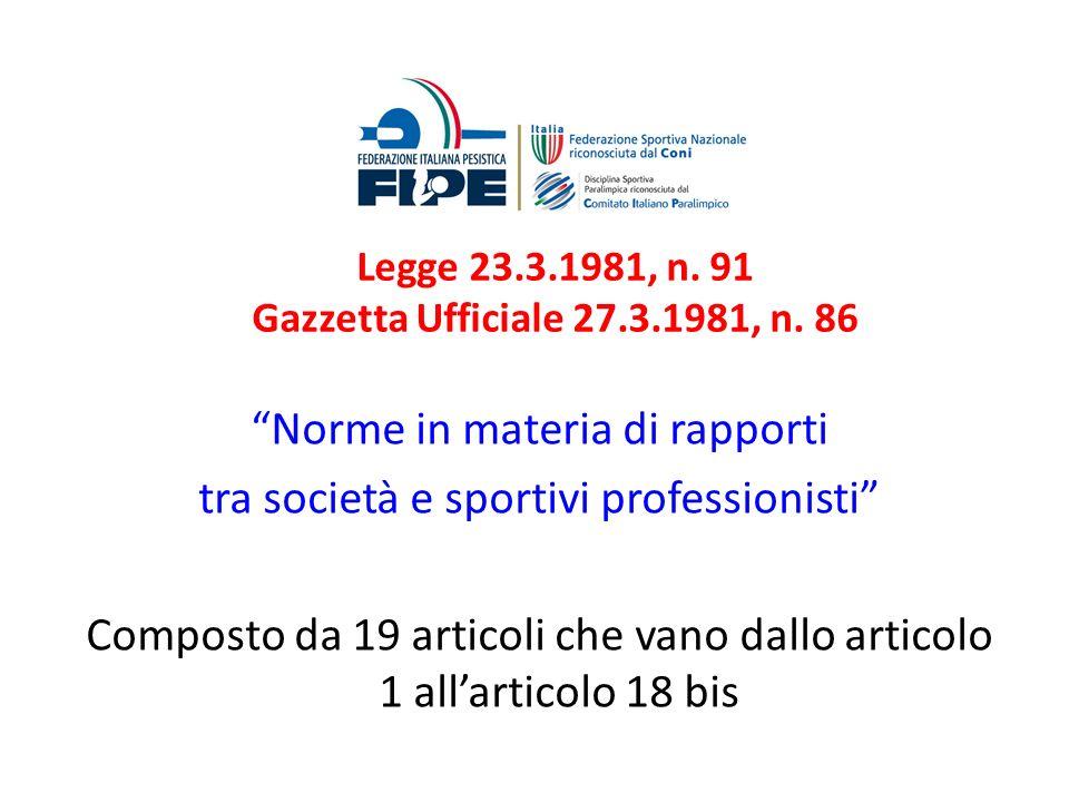 Legge 23.3.1981, n. 91 Gazzetta Ufficiale 27.3.1981, n. 86 Norme in materia di rapporti tra società e sportivi professionisti Composto da 19 articoli