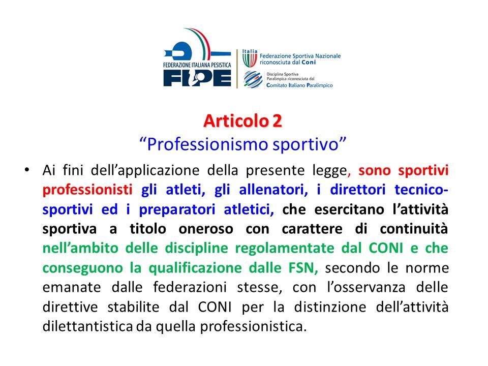 Articolo 2 Professionismo sportivo Ai fini dellapplicazione della presente legge, sono sportivi professionisti gli atleti, gli allenatori, i direttori