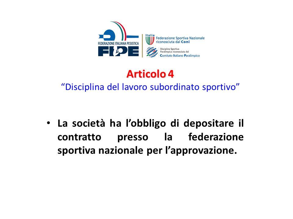 Articolo 4 Articolo 4 Disciplina del lavoro subordinato sportivo La società ha lobbligo di depositare il contratto presso la federazione sportiva nazi
