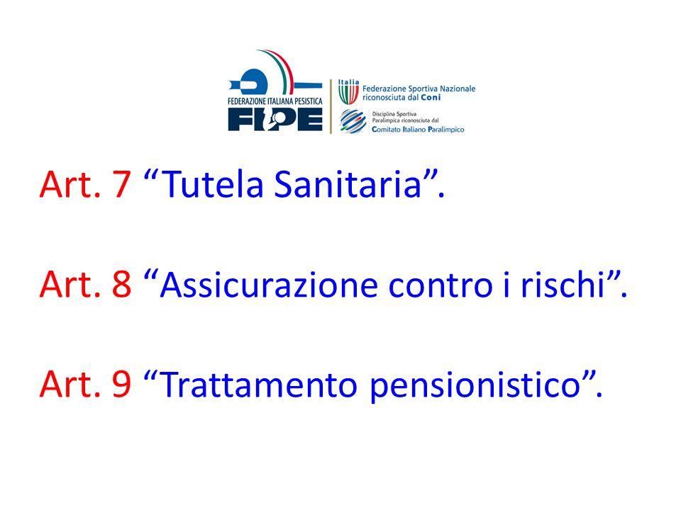 Art. 7 Tutela Sanitaria. Art. 8 Assicurazione contro i rischi. Art. 9 Trattamento pensionistico.