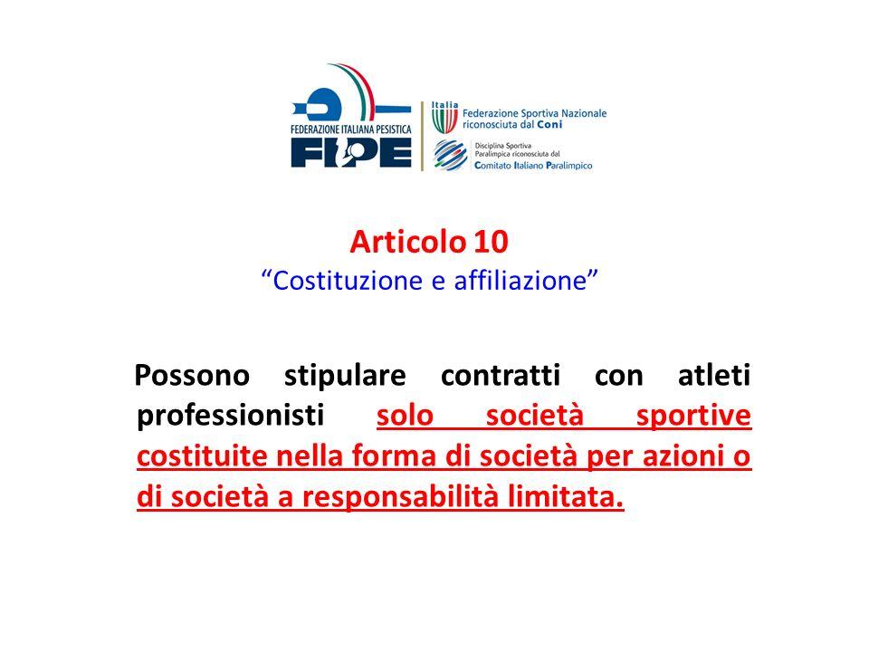 Articolo 10 Costituzione e affiliazione Possono stipulare contratti con atleti professionisti solo società sportive costituite nella forma di società